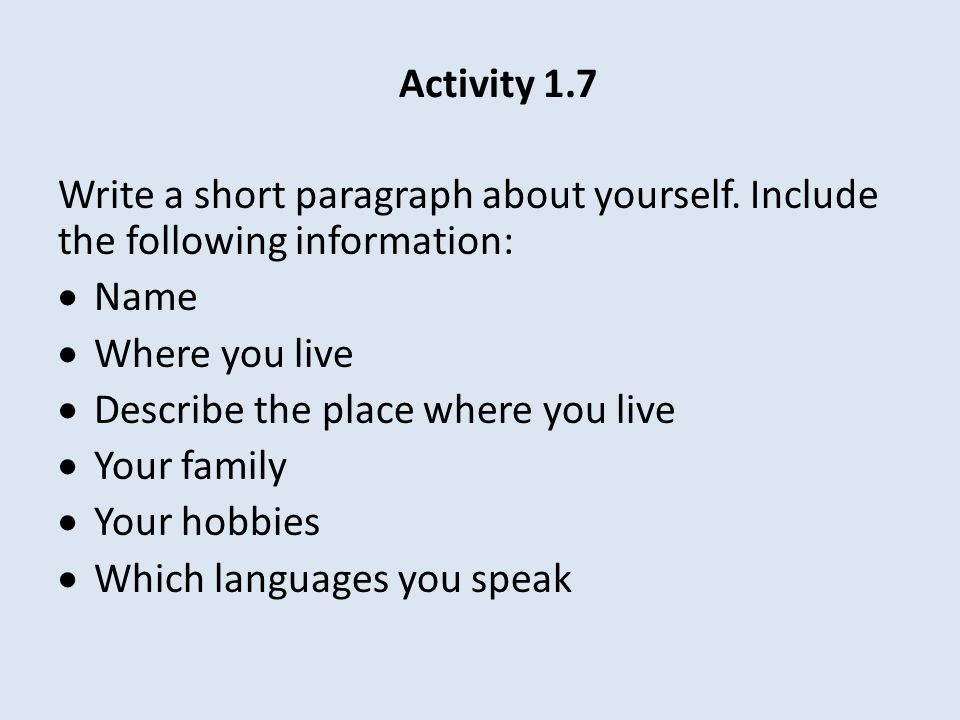 Activity 1.7 Write a short paragraph about yourself. Include the following information: Name. Where you live.