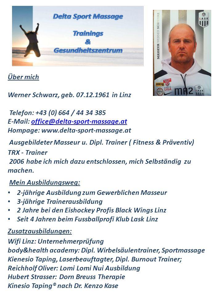 Über mich Werner Schwarz, geb. 07.12.1961 in Linz. Telefon: +43 (0) 664 / 44 34 385. E-Mail: office@delta-sport-massage.at.