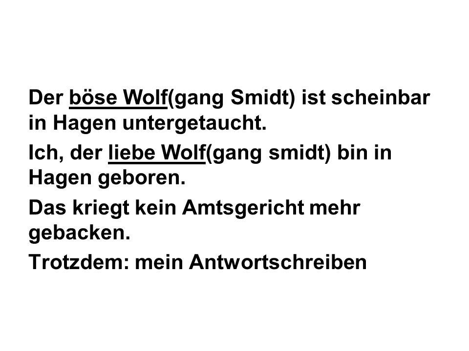 Der böse Wolf(gang Smidt) ist scheinbar in Hagen untergetaucht.
