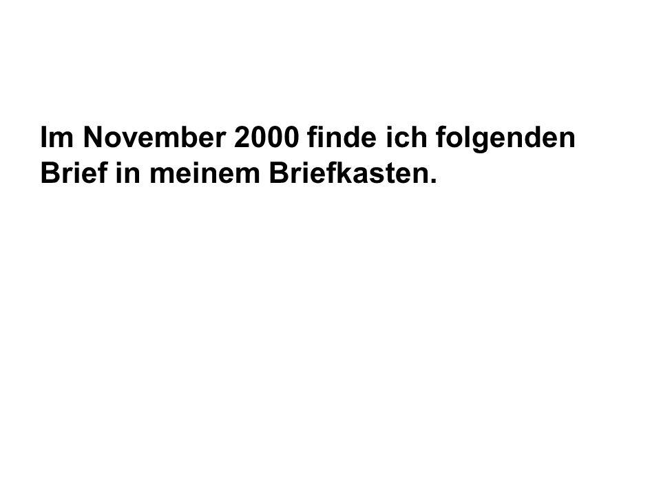Im November 2000 finde ich folgenden Brief in meinem Briefkasten.