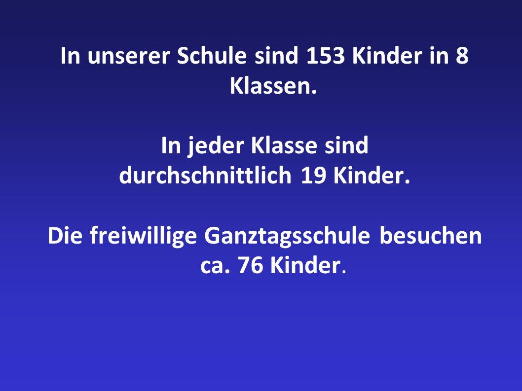 In unserer Schule sind 153 Kinder in 8 Klassen.