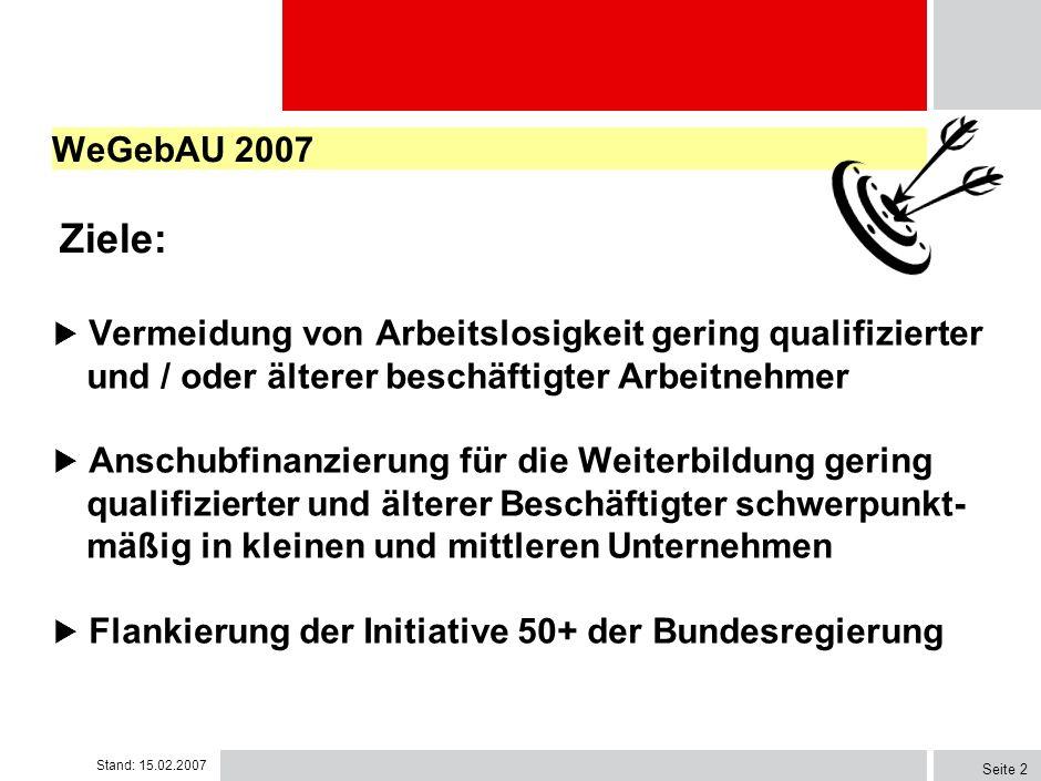 WeGebAU 2007 Ziele: Vermeidung von Arbeitslosigkeit gering qualifizierter. und / oder älterer beschäftigter Arbeitnehmer.