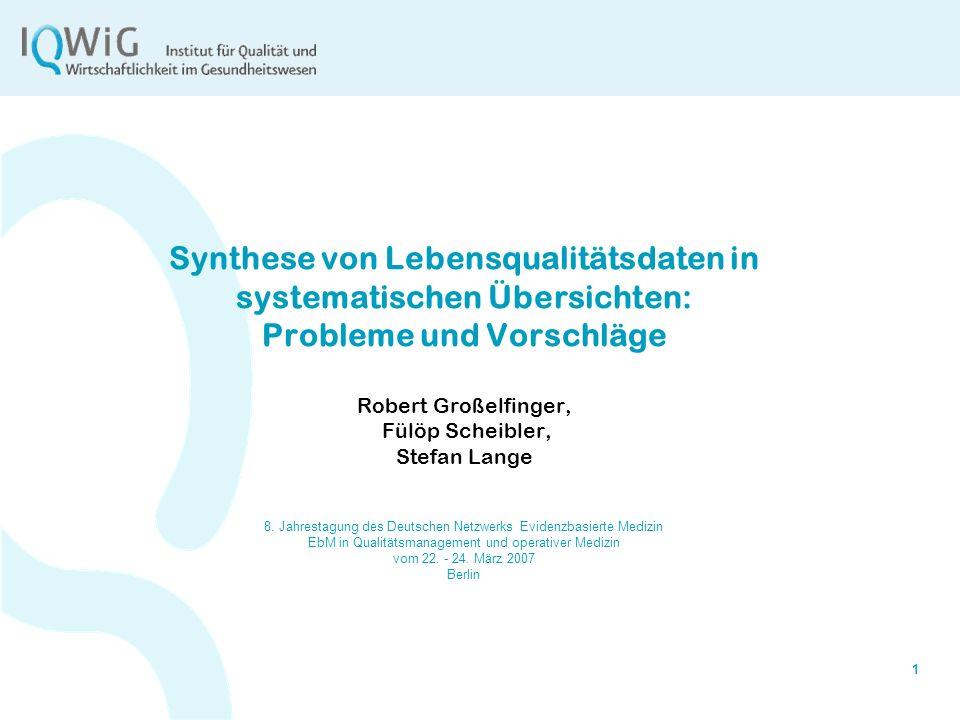 Synthese von Lebensqualitätsdaten in systematischen Übersichten: Probleme und Vorschläge Robert Großelfinger, Fülöp Scheibler, Stefan Lange