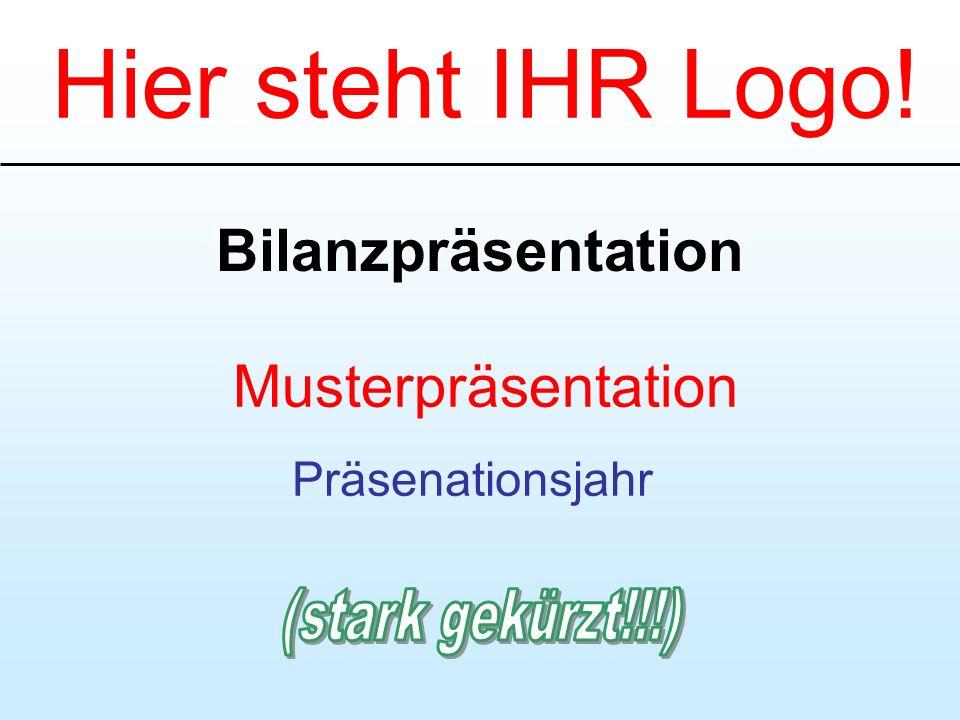 Hier steht IHR Logo! Bilanzpräsentation Musterpräsentation