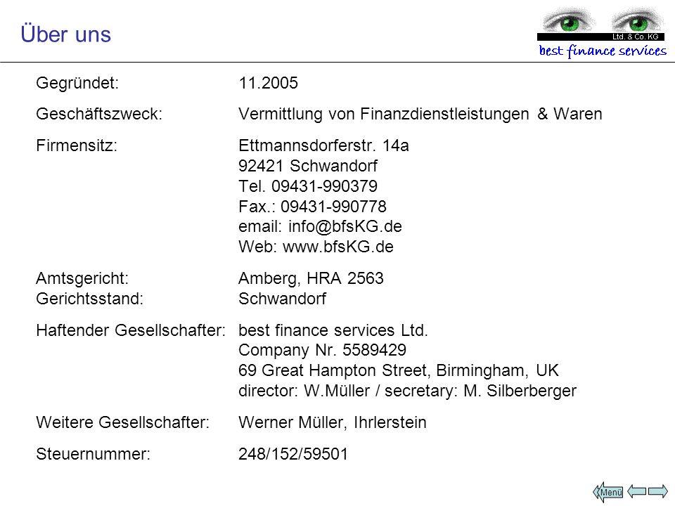 Über uns Gegründet: 11.2005. Geschäftszweck: Vermittlung von Finanzdienstleistungen & Waren. Firmensitz: Ettmannsdorferstr. 14a.