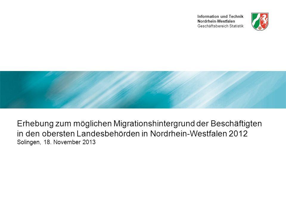 Erhebung zum möglichen Migrationshintergrund der Beschäftigten in den obersten Landesbehörden in Nordrhein-Westfalen 2012 Solingen, 18. November 2013