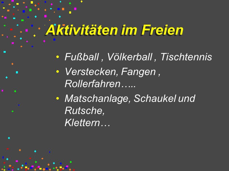 Aktivitäten im Freien Fußball , Völkerball , Tischtennis