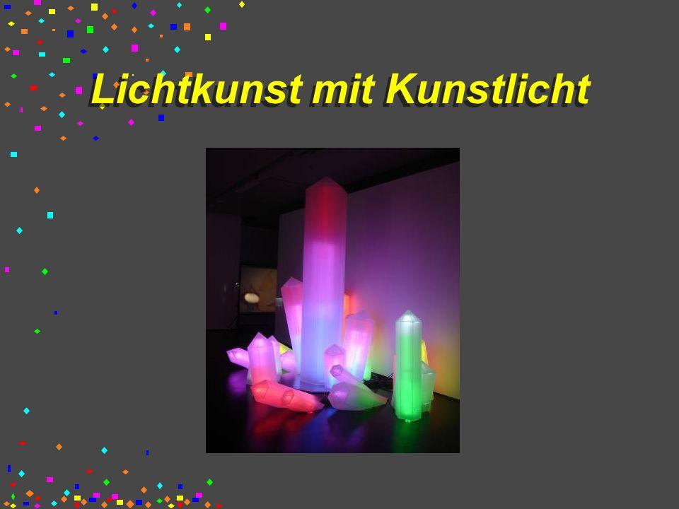 Lichtkunst mit Kunstlicht