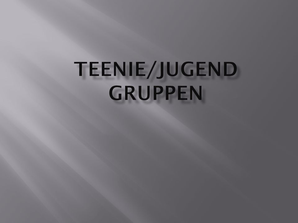 Teenie/Jugend Gruppen