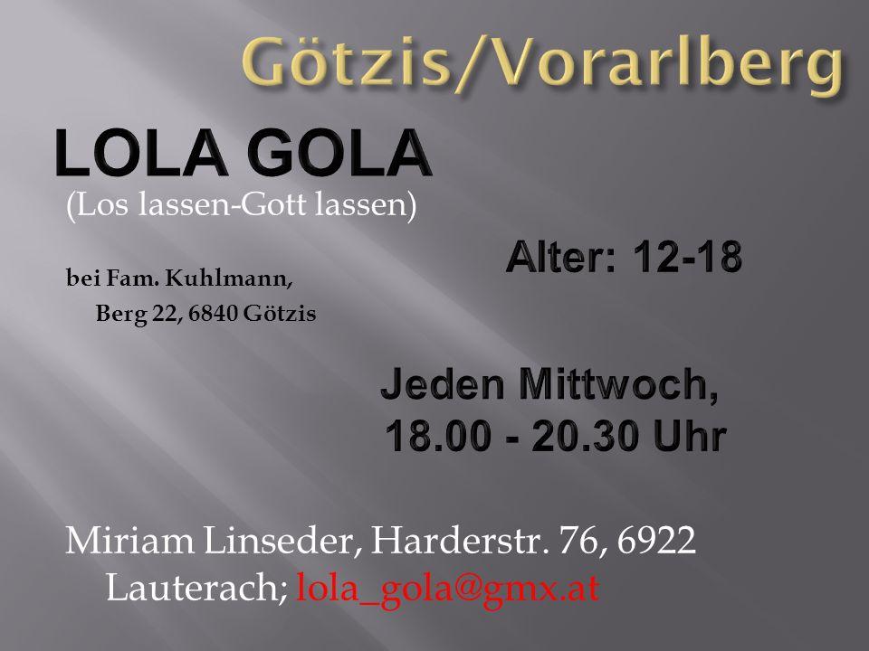 Götzis/Vorarlberg LOLA GOLA Alter: 12-18 Jeden Mittwoch,