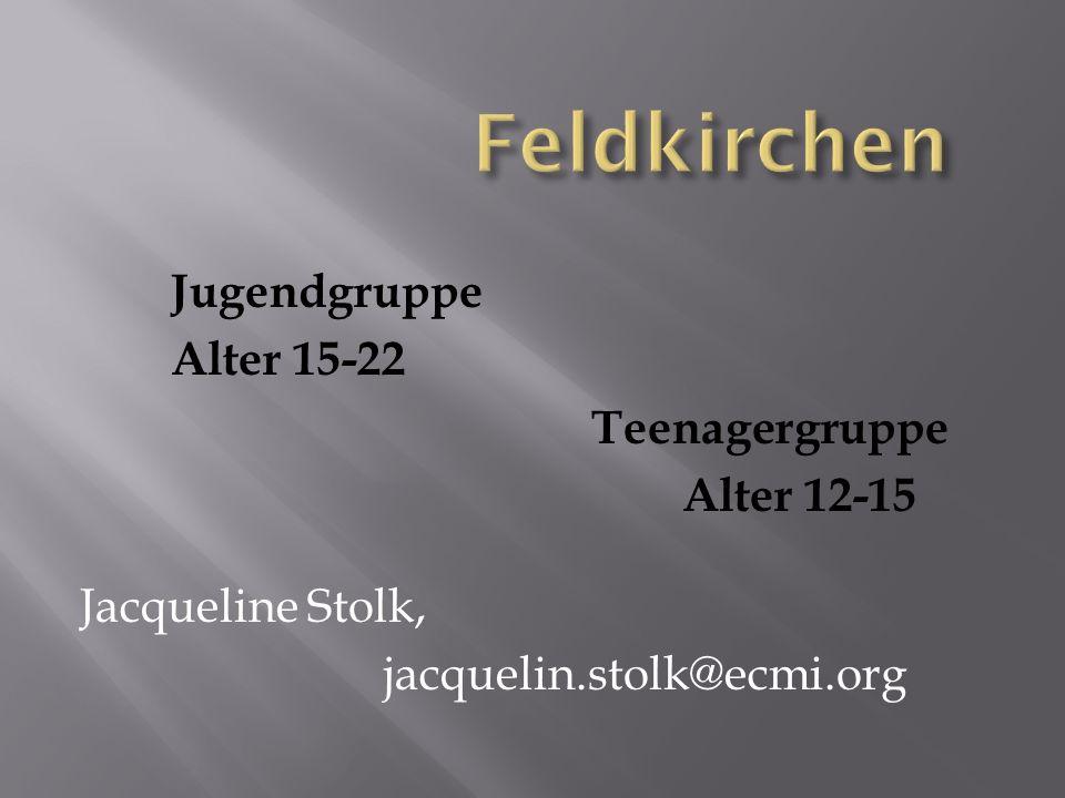 Feldkirchen Jugendgruppe Alter 15-22 Teenagergruppe Alter 12-15 Jacqueline Stolk, jacquelin.stolk@ecmi.org
