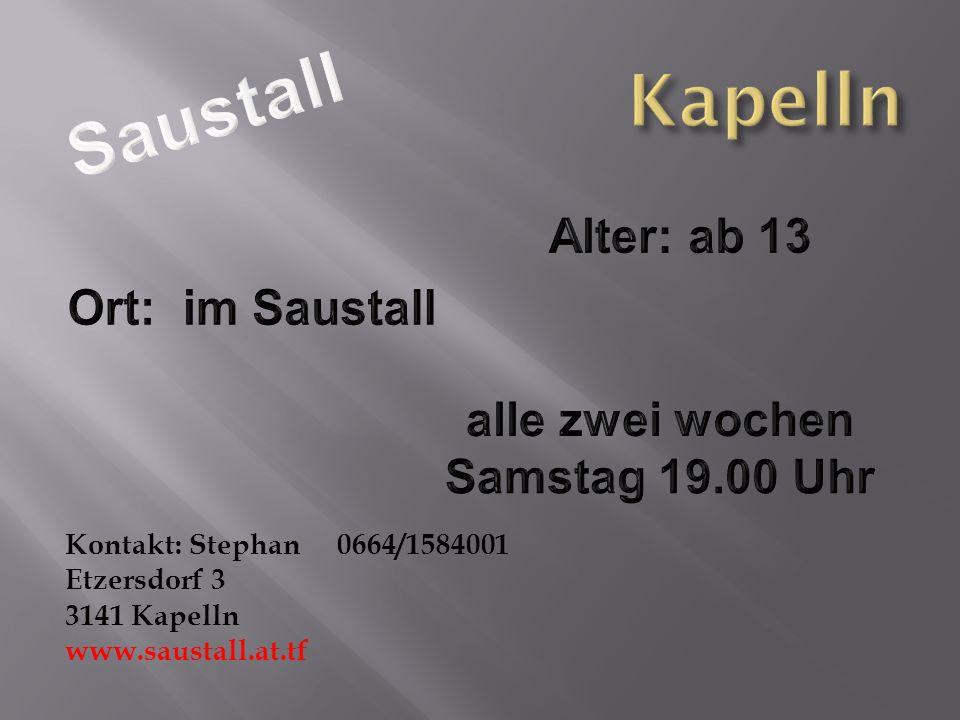 Kapelln Saustall Alter: ab 13 Ort: im Saustall alle zwei wochen
