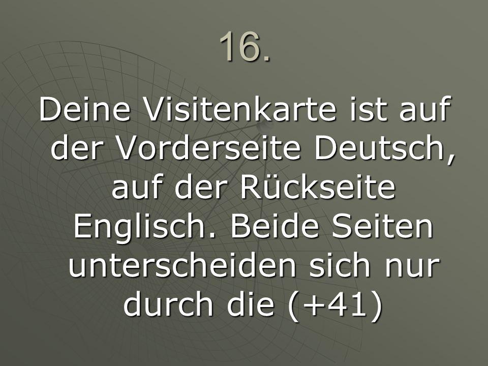 16. Deine Visitenkarte ist auf der Vorderseite Deutsch, auf der Rückseite Englisch.