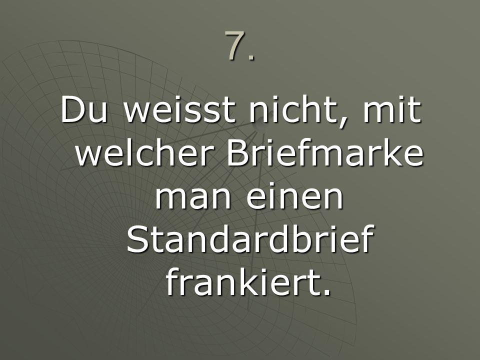 7. Du weisst nicht, mit welcher Briefmarke man einen Standardbrief frankiert.