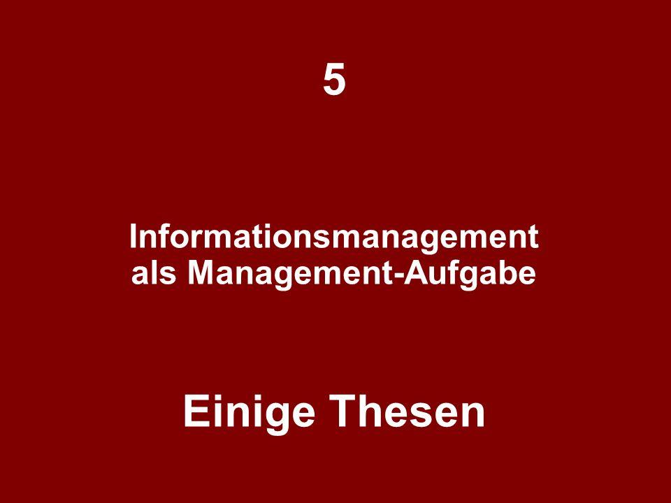 5 Informationsmanagement als Management-Aufgabe Einige Thesen