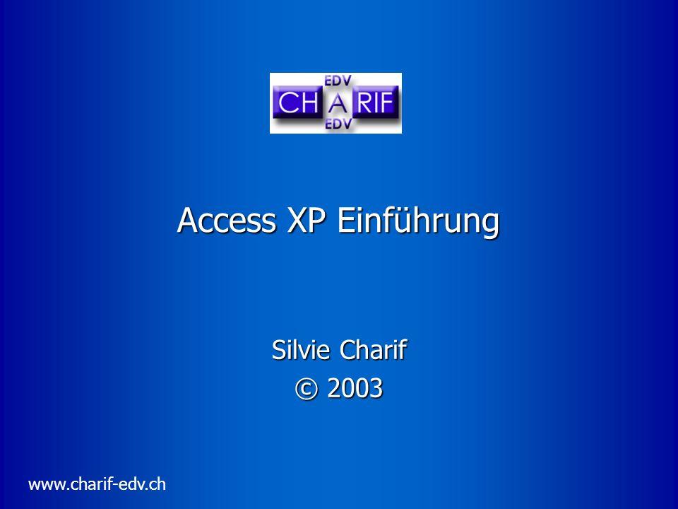 Access XP Einführung Silvie Charif © 2003 www.charif-edv.ch