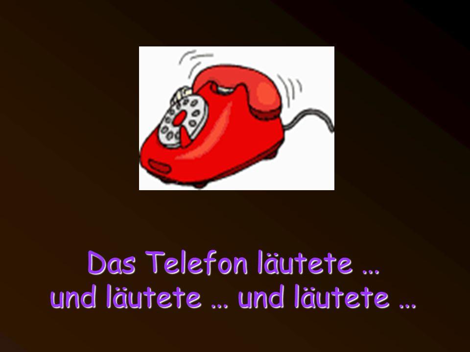 Das Telefon läutete … und läutete … und läutete …