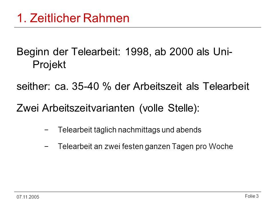 1. Zeitlicher Rahmen Beginn der Telearbeit: 1998, ab 2000 als Uni-Projekt. seither: ca. 35-40 % der Arbeitszeit als Telearbeit.