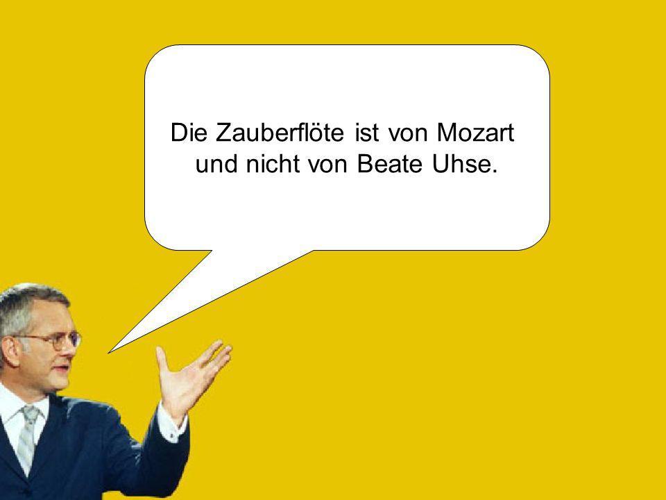 Die Zauberflöte ist von Mozart und nicht von Beate Uhse.