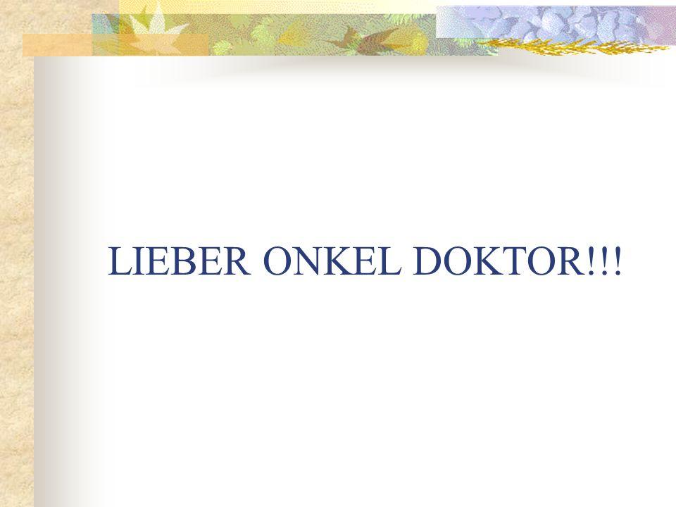 LIEBER ONKEL DOKTOR!!!