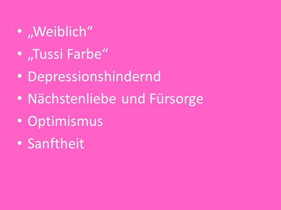 """""""Weiblich """"Tussi Farbe Depressionshindernd Nächstenliebe und Fürsorge Optimismus Sanftheit"""