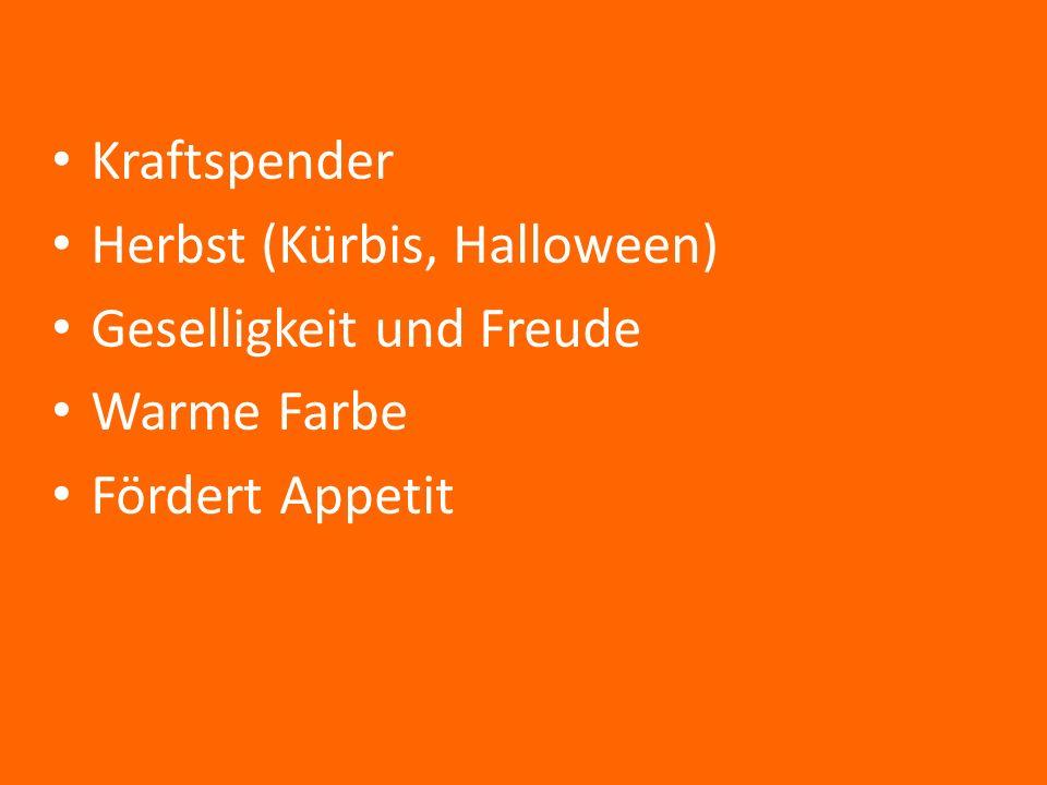 Kraftspender Herbst (Kürbis, Halloween) Geselligkeit und Freude Warme Farbe Fördert Appetit
