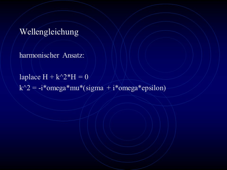 Wellengleichung harmonischer Ansatz: laplace H + k^2*H = 0