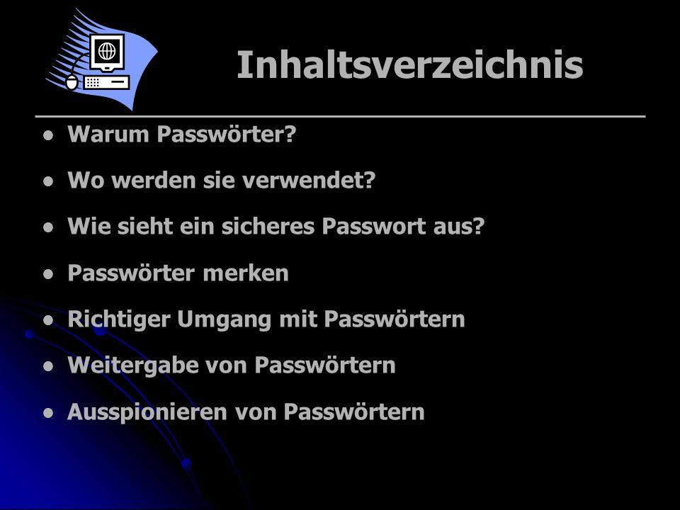 Inhaltsverzeichnis Warum Passwörter Wo werden sie verwendet