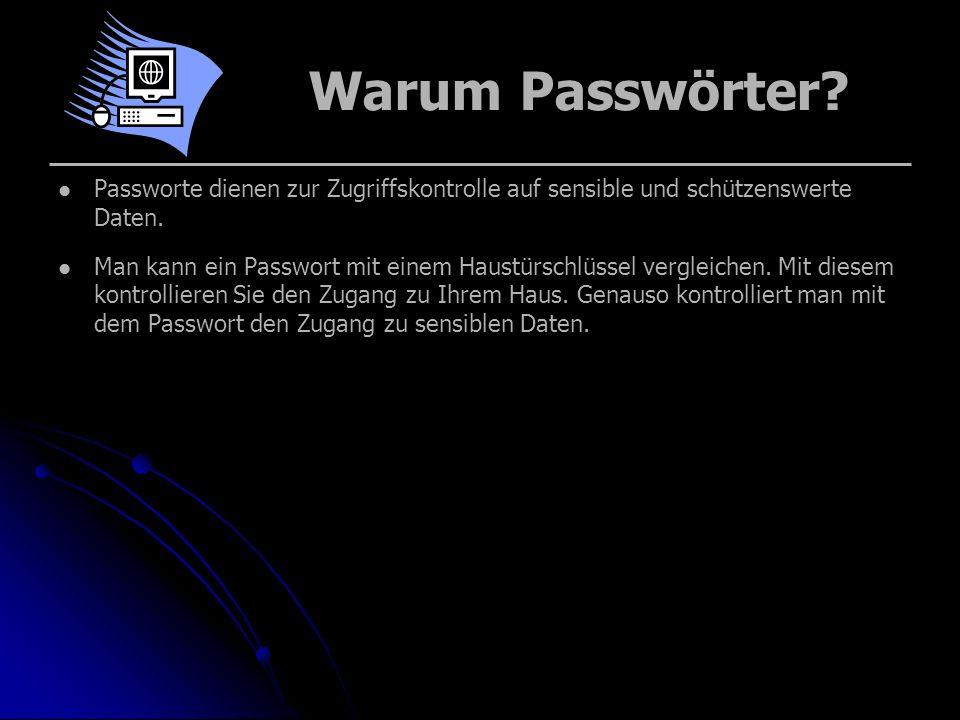 Warum Passwörter Passworte dienen zur Zugriffskontrolle auf sensible und schützenswerte Daten.