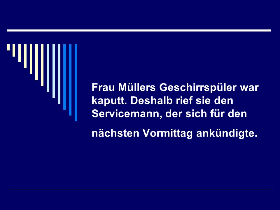 Frau Müllers Geschirrspüler war kaputt