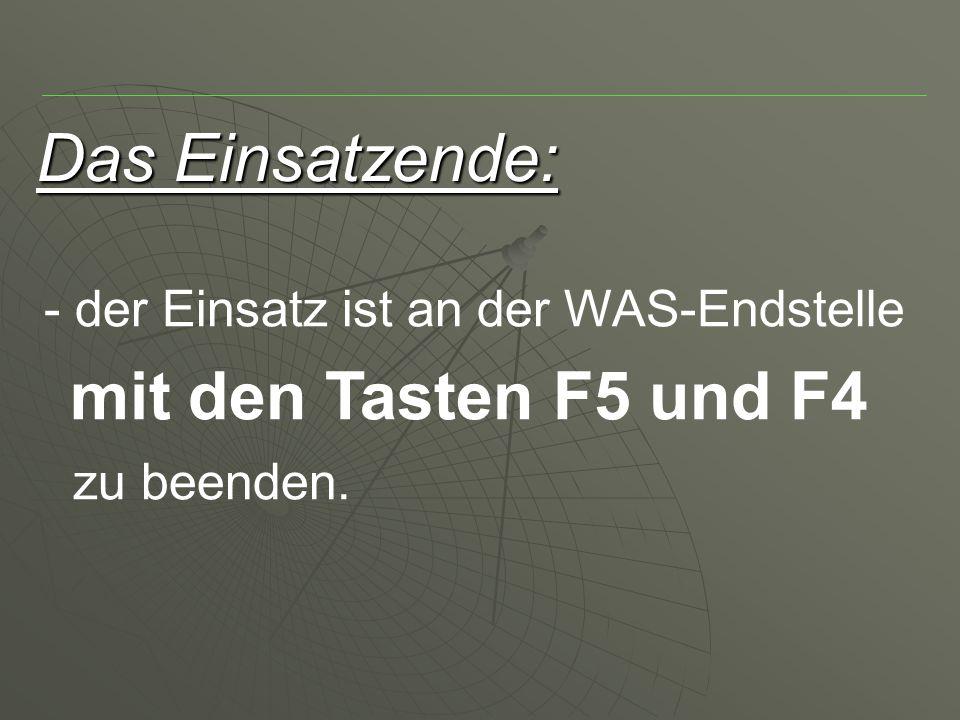 Das Einsatzende: der Einsatz ist an der WAS-Endstelle mit den Tasten F5 und F4 zu beenden.