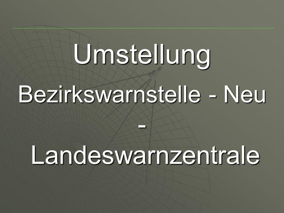 Umstellung Bezirkswarnstelle - Neu - Landeswarnzentrale