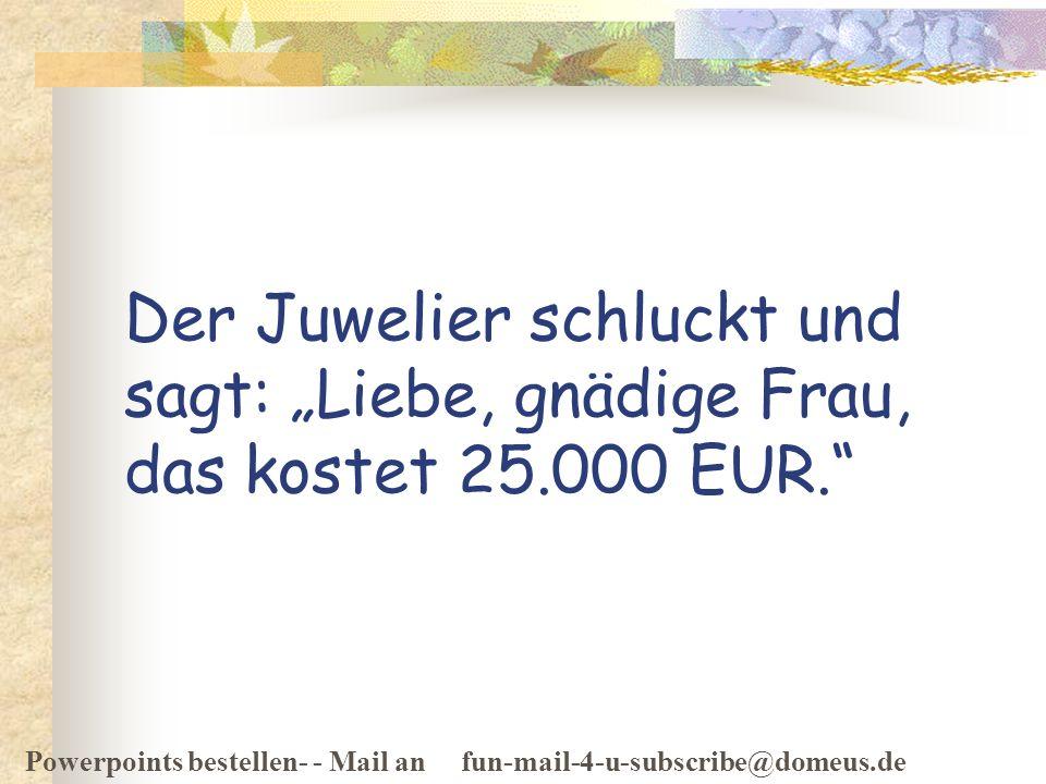 """Der Juwelier schluckt und sagt: """"Liebe, gnädige Frau, das kostet 25"""