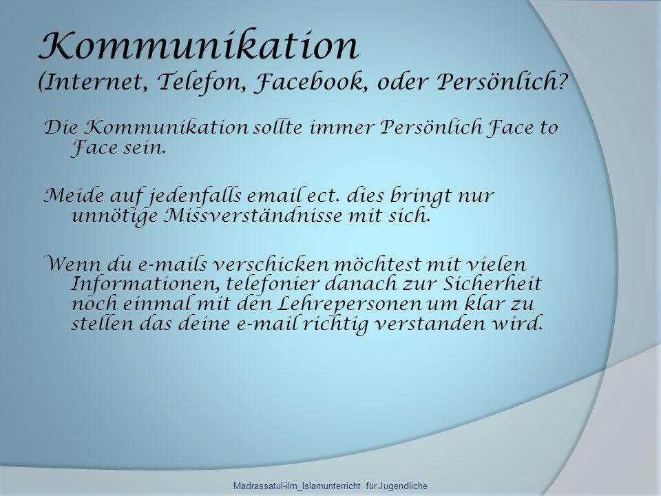 Kommunikation (Internet, Telefon, Facebook, oder Persönlich