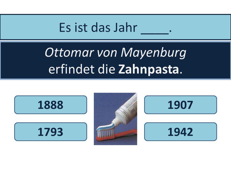 Ottomar von Mayenburg erfindet die Zahnpasta.