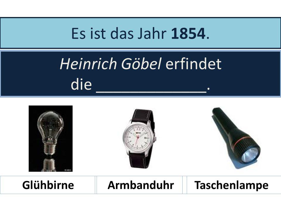 Heinrich Göbel erfindet