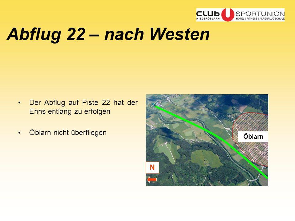 Abflug 22 – nach Westen Der Abflug auf Piste 22 hat der Enns entlang zu erfolgen. Öblarn nicht überfliegen.