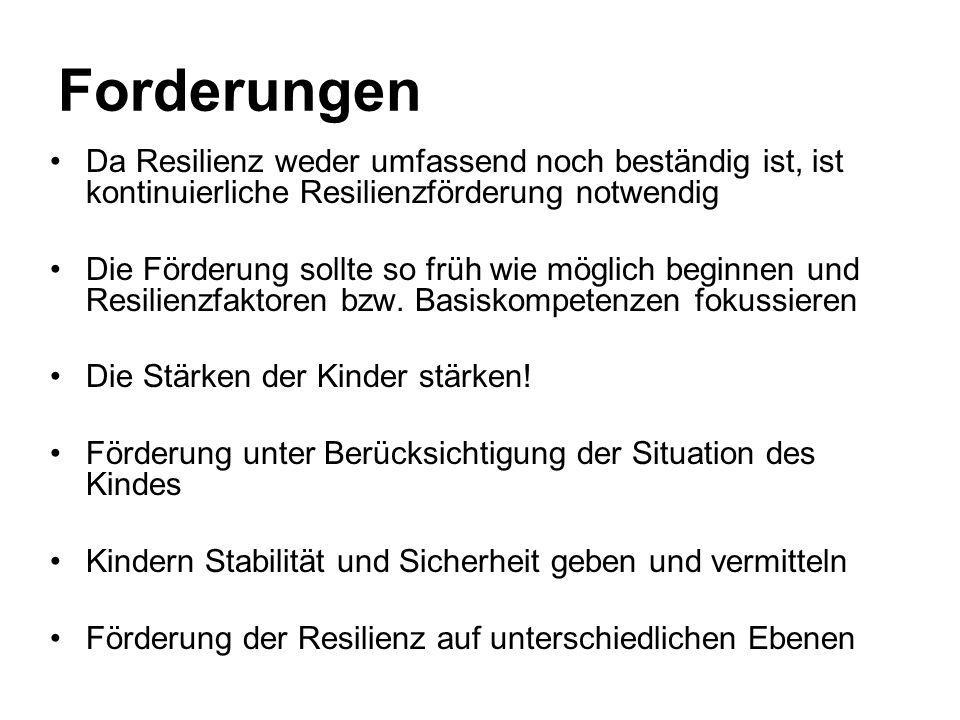 Forderungen Da Resilienz weder umfassend noch beständig ist, ist kontinuierliche Resilienzförderung notwendig.