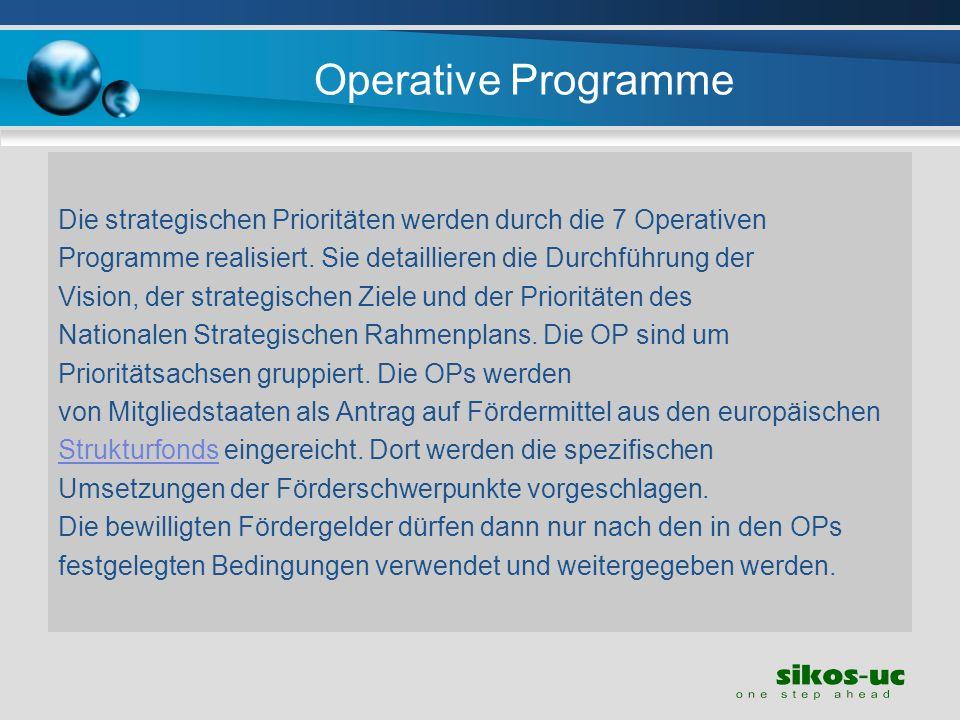 Operative Programme Die strategischen Prioritäten werden durch die 7 Operativen. Programme realisiert. Sie detaillieren die Durchführung der.