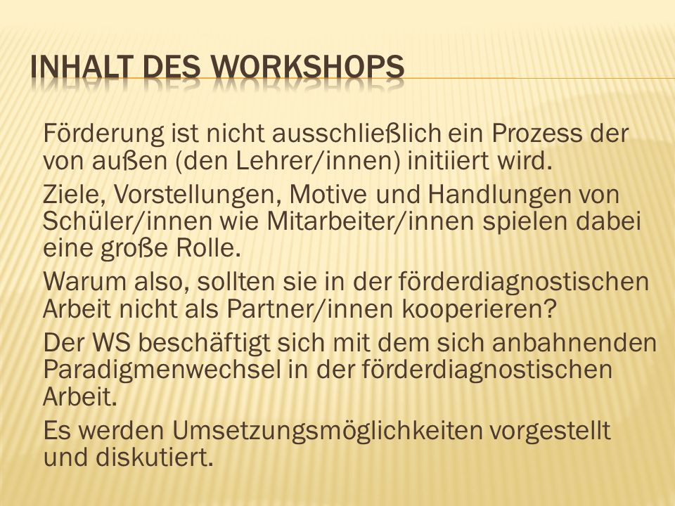 Inhalt des Workshops Förderung ist nicht ausschließlich ein Prozess der von außen (den Lehrer/innen) initiiert wird.