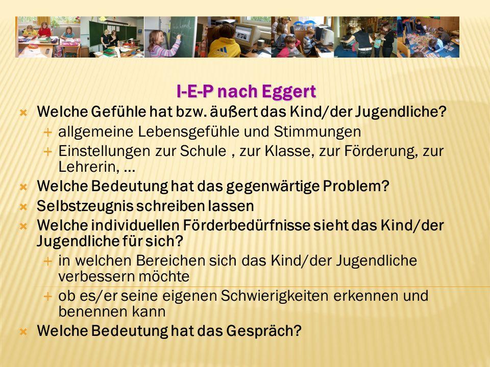 I-E-P nach Eggert Welche Gefühle hat bzw. äußert das Kind/der Jugendliche allgemeine Lebensgefühle und Stimmungen.