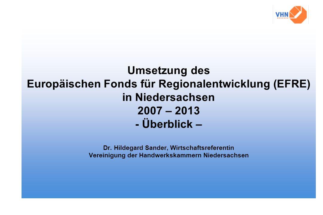 Umsetzung des Europäischen Fonds für Regionalentwicklung (EFRE) in Niedersachsen 2007 – 2013 - Überblick – Dr.