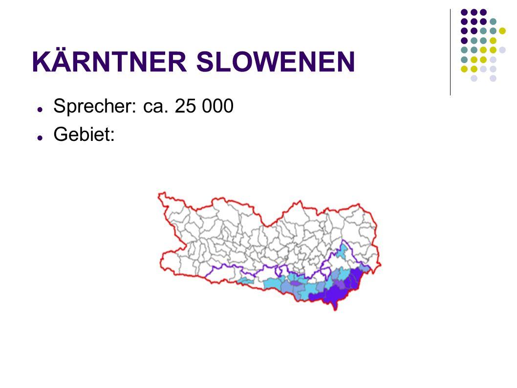 KÄRNTNER SLOWENEN Sprecher: ca. 25 000 Gebiet: