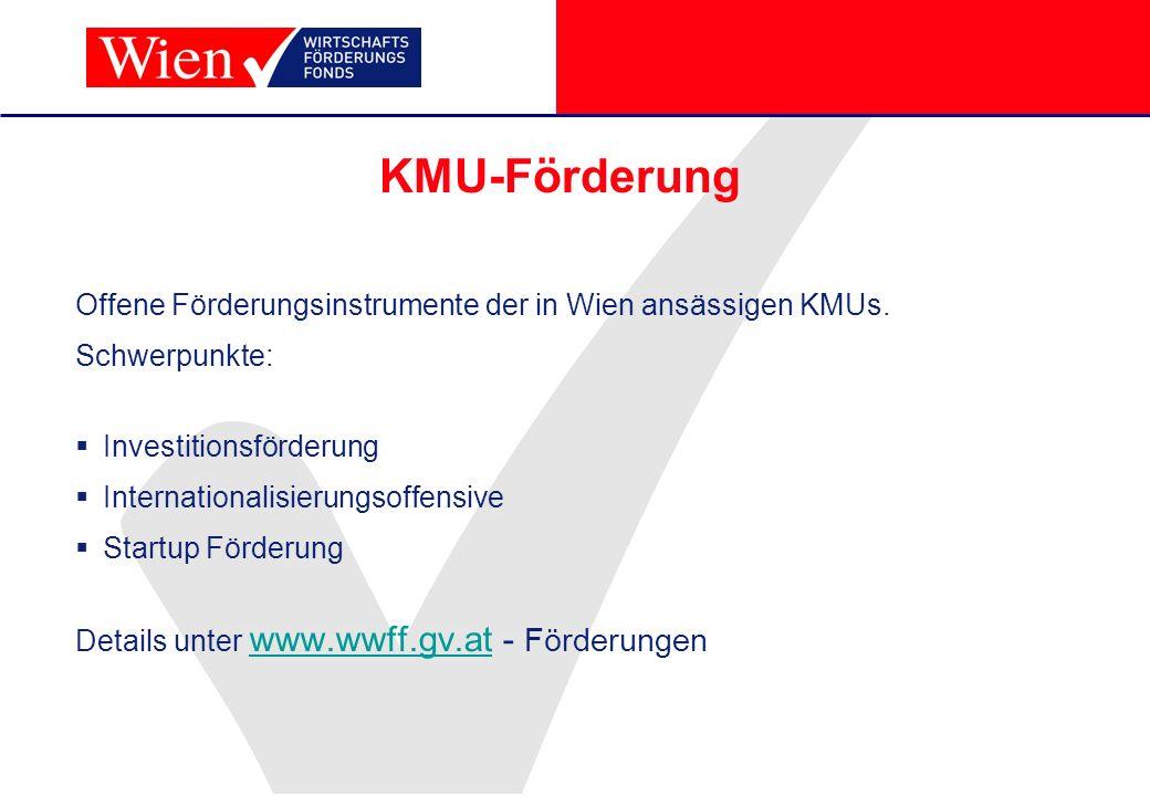 KMU-Förderung Offene Förderungsinstrumente der in Wien ansässigen KMUs. Schwerpunkte: Investitionsförderung.