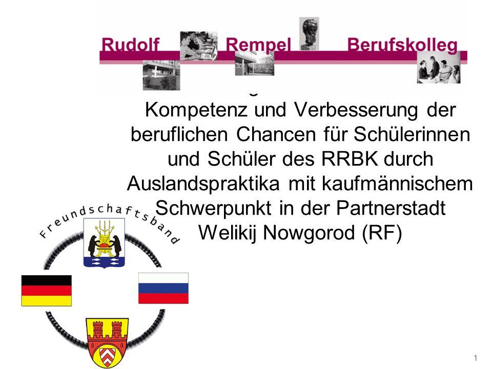 Förderung der interkulturellen Kompetenz und Verbesserung der beruflichen Chancen für Schülerinnen und Schüler des RRBK durch Auslandspraktika mit kaufmännischem Schwerpunkt in der Partnerstadt Welikij Nowgorod (RF)