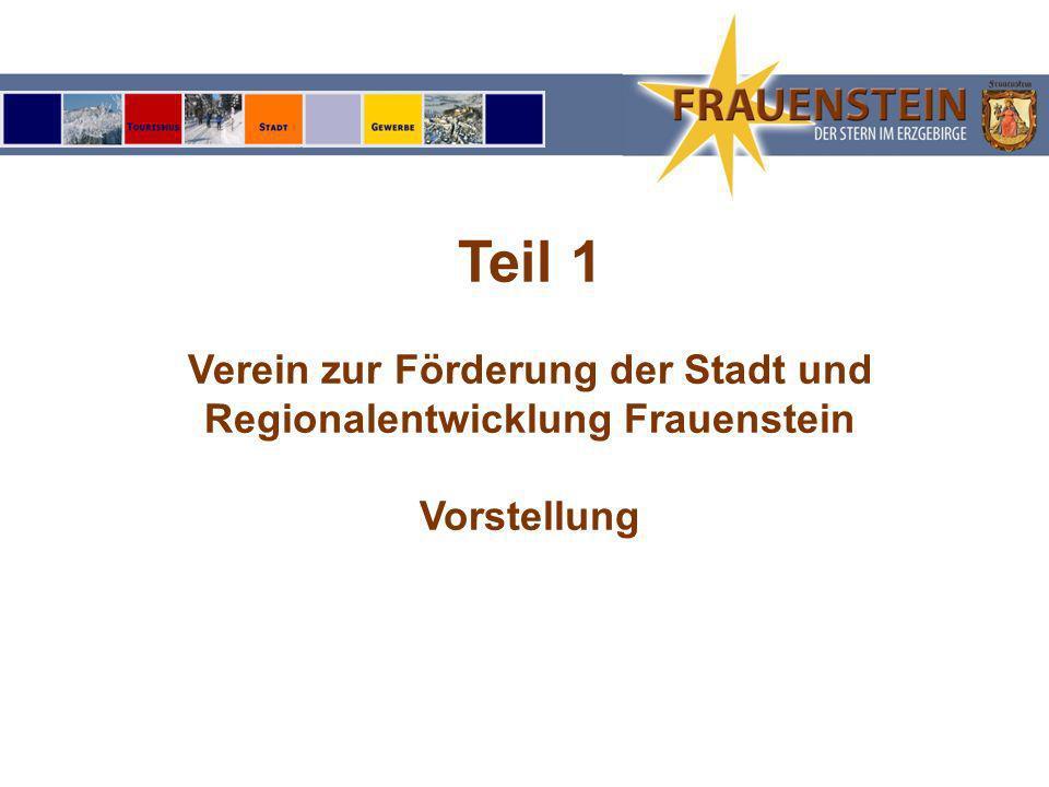 Teil 1 Verein zur Förderung der Stadt und Regionalentwicklung Frauenstein Vorstellung