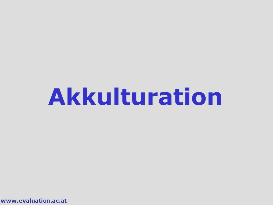 Akkulturation www.evaluation.ac.at