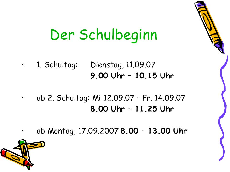 Der Schulbeginn 1. Schultag: Dienstag, 11.09.07 9.00 Uhr – 10.15 Uhr