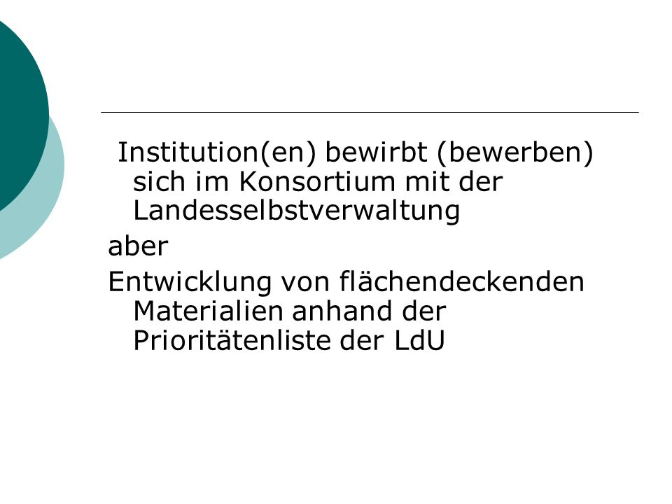 Institution(en) bewirbt (bewerben) sich im Konsortium mit der Landesselbstverwaltung aber Entwicklung von flächendeckenden Materialien anhand der Prioritätenliste der LdU