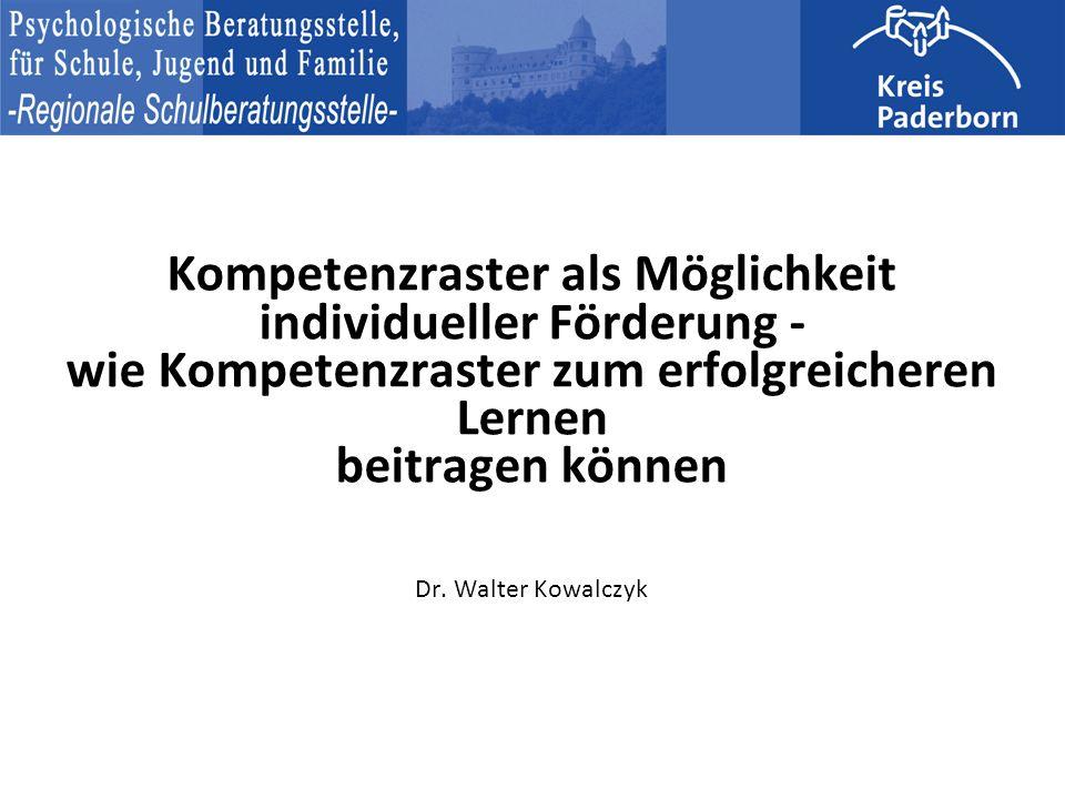 Kompetenzraster als Möglichkeit individueller Förderung - wie Kompetenzraster zum erfolgreicheren Lernen beitragen können Dr. Walter Kowalczyk